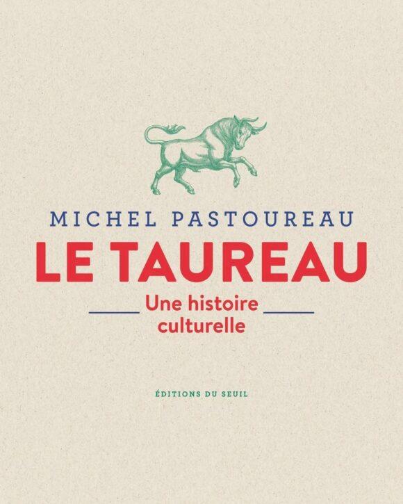 «Une histoire culturelle du taureau» et autres bovidés (Michel Pastoureau)